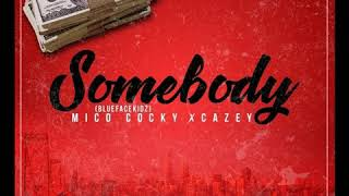 BlueFaceKidz (Mico Cocky) - Somebody Ft. Cazey
