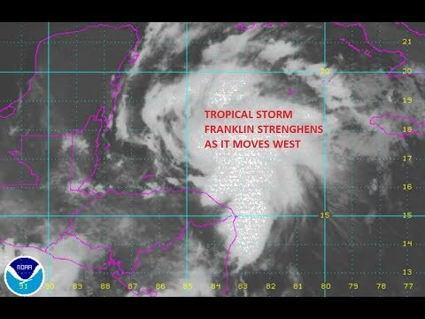 TROPICAL STORM FRANKLIN STRENGTHENING IN CARIBBEAN, FLASH FLOOD WATCH NORTHERN MID ATLANTIC