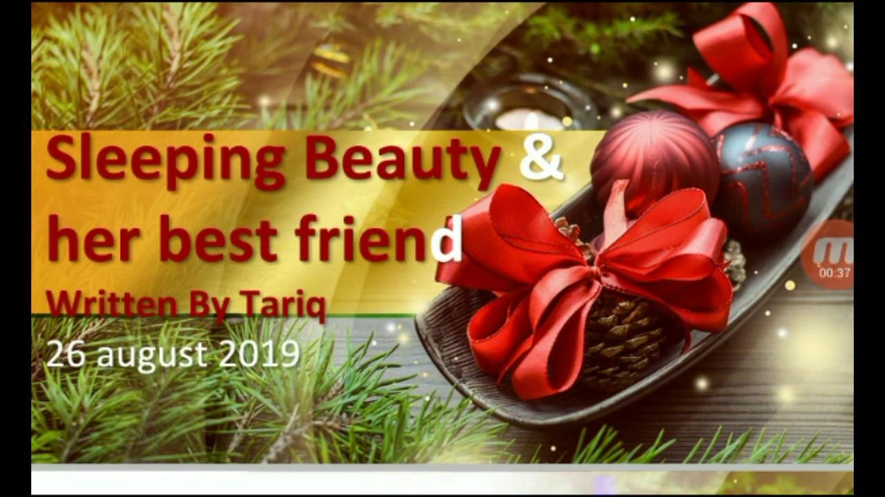 Sleeping Beauty & Her Best Friend Written By Tariq~Story In
