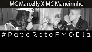 Papo Reto FM O Dia - MC Marcelly X MC Maneirinho