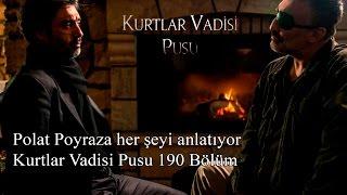 Polat Poyraza her şeyi anlatıyor-Kurtlar Vadisi Pusu 190 Bölüm