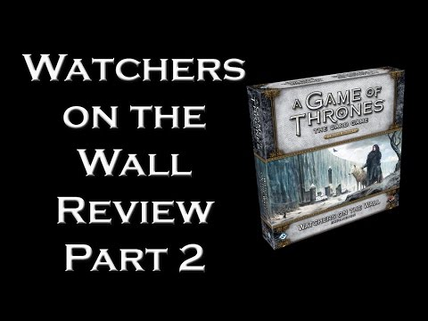 Game of Thrones LCG - Watchers on the Wall Review Pt. 2
