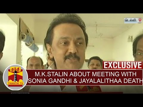 EXCLUSIVE : M.K.Stalin about Meeting with Sonia Gandhi & Jayalalithaa Death