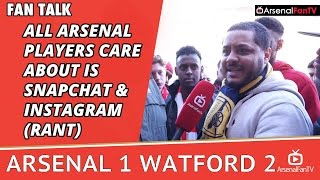 All Arsenal Players Care About Is SnapChat & Instagram (Rant) | Arsenal 1 Watford 2