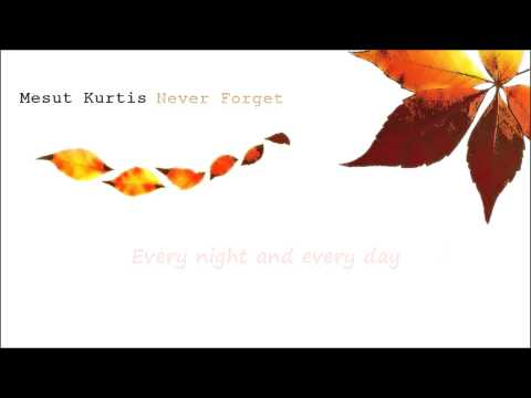 Mesut Kurtis - Never Forget (Lyrics Video)