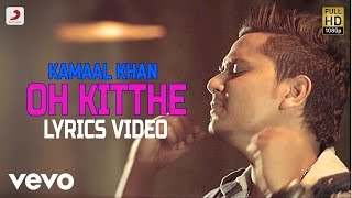 Kamal khan - oh kitthe | lyrics video