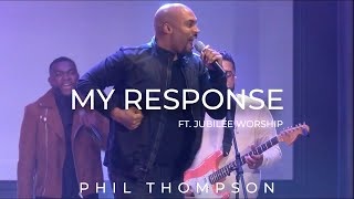 """""""My Response""""- Phil Thompson ft. Jubilee Worship (OFFICIAL Video)"""