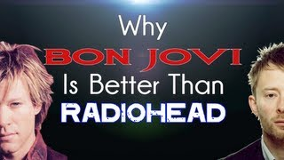 Why Bon Jovi Is Better Than Radiohead