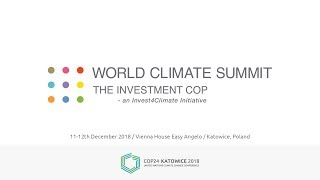 COP24 : World Climate Summit - Investment COP2018 - Day I