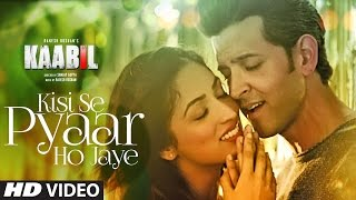 Kisi Se Pyar Ho Jaye Song (Video) | Kaabil | Hrithik Roshan, Yami Gautam | Jubin Nautiyal(T-Series presents the Video Song