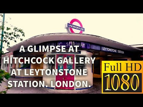 LEYTONSTONE STATION: A Glimpse at Hitchcok Underground Gallery.
