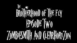 """The Brotherhood of the Fly"" Episode Two... Zombiesmith / Clearhorizon Special!"
