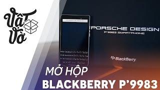 Vật Vờ| Mở hộp điện thoại sang chảnh Blackberry P9983