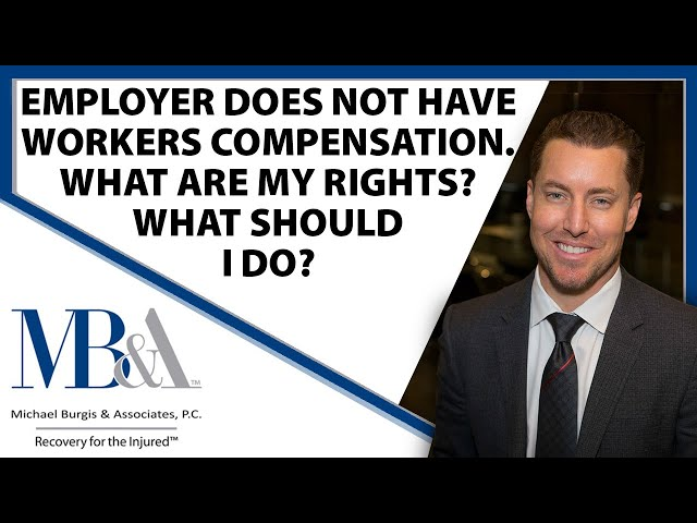 My employer does not have Workers' Compensation, what are my rights? What should I do?