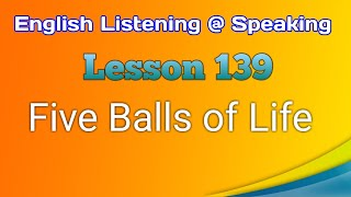 Five Balls of Life - English Listening @ Speaking - Lesson 139