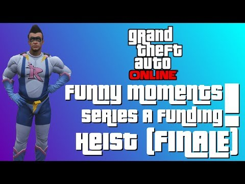 GTA Online Funny Moments: Series A Funding Heist! (Part 4 - The Actual Heist!)