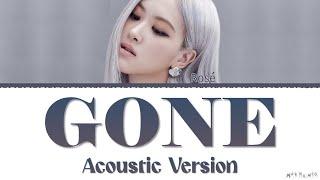 ROSÉ Gone Lyrics (Acoustic Version)
