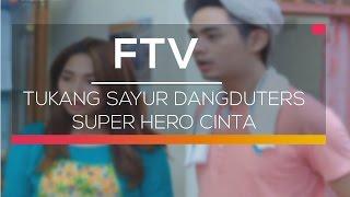 FTV SCTV - Tukang Sayur Dangduters Super Hero Cinta