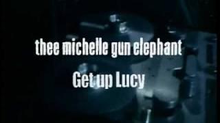 THEE MICHELLE GUN ELEPHANT「ゲット・アップ・ルーシー」プロモーション...