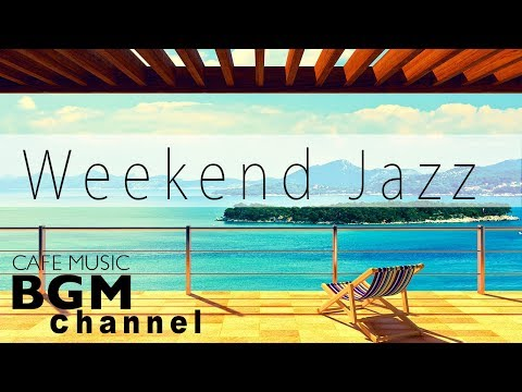 Weekend Jazz Mix  Smooth Jazz Music For Relax  Chill Out Cafe Music  Have a Nice Weekend
