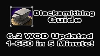 Blacksmithing Profession Tutorial / Guide - 1-650 in 5 Minutes!!! WOD 6.2 Patch in WOW!