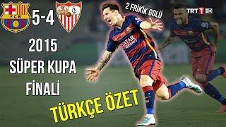 Barcelona 5-4 Sevilla | 2015 Süper Kupa Türkçe Özet | Efsane Maç • HD