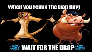 When you Remix The Lion King-Wait for the drop!!!!