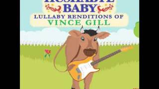 Loving You Makes Me a Better Man Hushabye Baby country lullabye Vince Gill