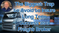 Freight Broker Business - #1 Biggest Trap to Avoid as a Freight Broker