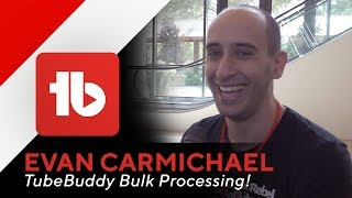 Bulk YouTube Tools - TubeBuddy Bulk Processing with Evan Carmichael!