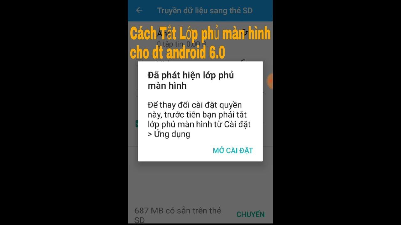 Cách tắt lớp phủ màn hình cho điện thoại android 6.0 100% thành công