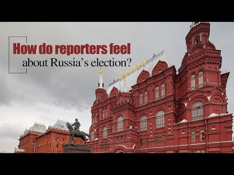 Live: How do reporters feel about Russia's election? 记者和人民眼中的俄罗斯总统大选