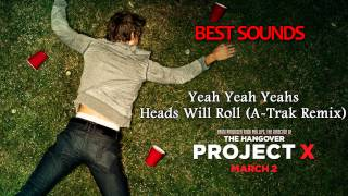Project X The Real Soundtrack - Yeah Yeah Yeahs - Heads Will Roll (A-Trak Remix)
