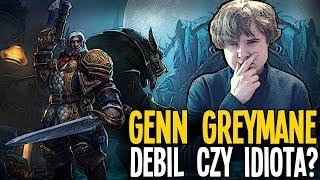 Genn Greymane - Debil czy idiota?