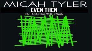 Micah Tyler - Even Then - Instrumental with Lyrics
