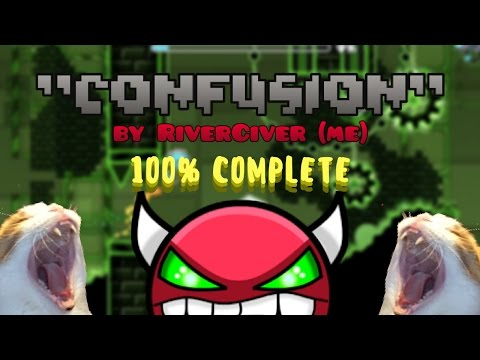 "Geometry Dash: ""ConfusioN"" by RiverCiver (me) 100% COMPLETE!!! [2.0 Level]"