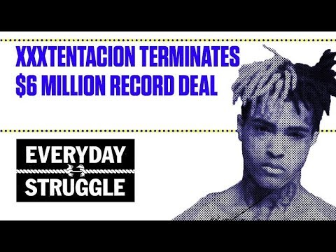 XXXtentacion Terminates $6 Million Record Deal | Everyday Struggle