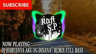 DJ HARUSNYA AKU YG DISANA - ARMADA ( REMIX FULL BASS)