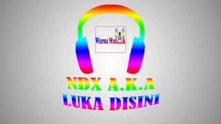 ndx a.k.a -  luka disini (video lirik)