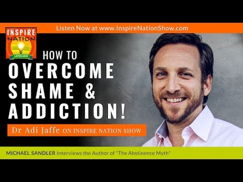 🌟DR ADI JAFFE: How to Overcome Shame & Addiction (+ Alcoholism) | The Abstinence Myth