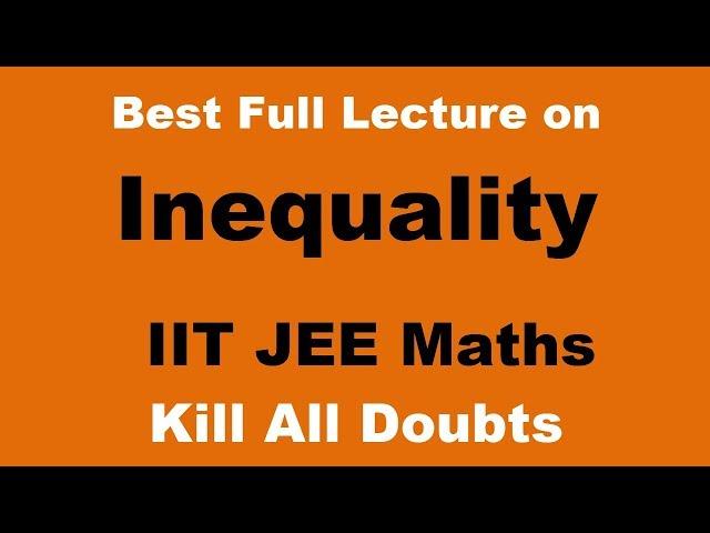 Inequality | iit jee maths lecture on inequalities