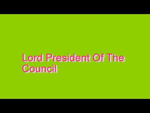 How to Pronounce Lord President Of The Council