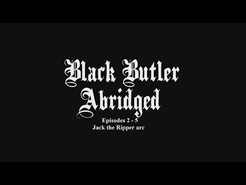 Black Butler Abridged: Episodes 2-5 Jack The Ripper Arc