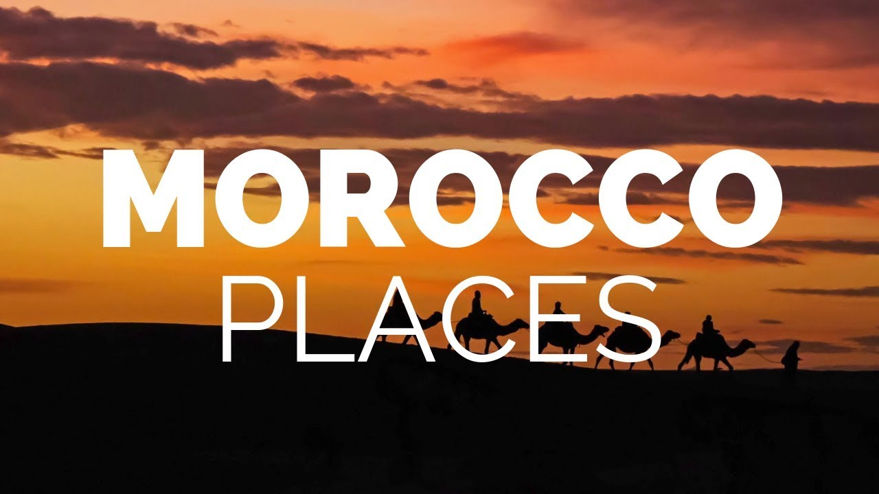10 Best Places to Visit in Morocco - Travel Video
