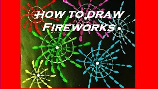 How to draw  fireworks.....WATCH THE FIREWORKS ACTION AT THE END :)