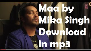 Download Full Mp3 Song | Maa by Mika Singh
