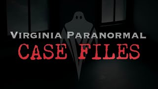 A Haunting at the Old Farmhouse - Virginia Paranormal Case Files