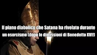 Il piano diabolico che Satana ha rivelato durante un esorcismo dopo le dimissioni di Benedetto XVI!