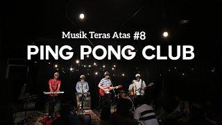 Musik Teras Atas #8 : Ping Pong Club