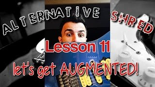 Alternative Shred Guitar - Lesson 11 - let's get AUGMENTED